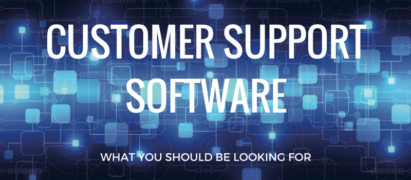 What To Look For When Buying Customer Support Software For Your Business